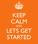 Keep Calm and Lets Get Started